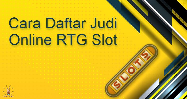 Cara Daftar Judi Online RTG Slot