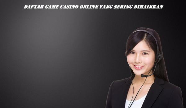 Daftar Game Casino Online Yang Sering Dimainkan